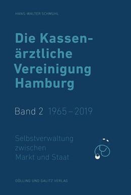 Abbildung von Schmuhl | Die Kassenärztliche Vereinigung Hamburg / Die Kassenärztliche Vereinigung Hamburg, Band 2: 1965 - 2019 | 2020 | Selbstverwaltung zwischen Mark...