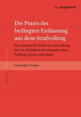 Abbildung von Urwyler | Die Praxis der bedingten Entlassung aus dem Strafvollzug | 1. Auflage | 2019 | Eine empirische Studie zur Anw...