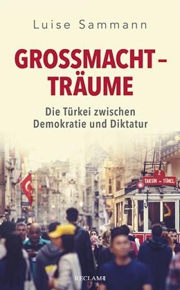 Abbildung von Sammann | Großmachtträume | 2020 | Die Türkei zwischen Demokratie...
