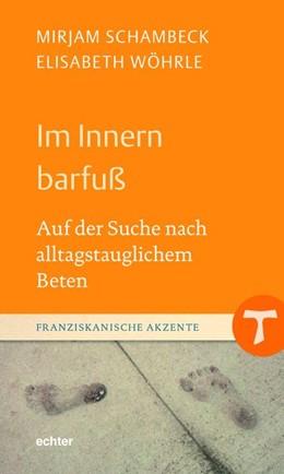 Abbildung von Schambeck / Wöhrle   Im Innern barfuß   2020   Auf der Suche nach alltagstaug...
