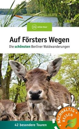 Abbildung von Wiehle | Auf Försters Wegen | komplett überarbeitete und aktualisierte Auflage | 2020 | Die schönsten Berliner Waldwan...