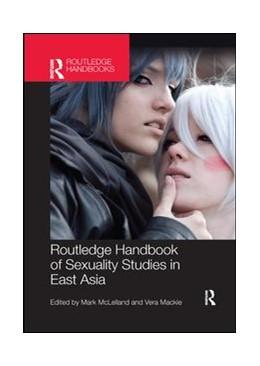 Abbildung von McLelland / Mackie | Routledge Handbook of Sexuality Studies in East Asia | 2019