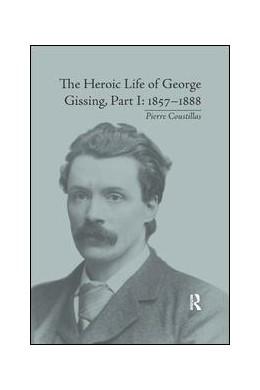 Abbildung von Coustillas | The Heroic Life of George Gissing, Part I | 1. Auflage | 2019 | beck-shop.de