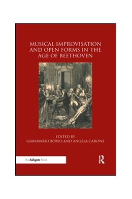 Abbildung von Borio / Carone | Musical Improvisation and Open Forms in the Age of Beethoven | 2019