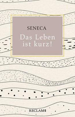 Abbildung von Seneca | Das Leben ist kurz! | 1. Auflage | 2020 | beck-shop.de