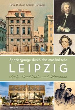 Abbildung von Hartinger / Dießner | Spaziergänge durch das musikalische Leipzig | 1. Auflage | 2020 | beck-shop.de