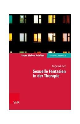Abbildung von Eck   Sexuelle Fantasien in der Therapie   1. Auflage   2020   beck-shop.de