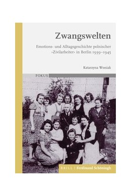 Abbildung von Woniak | Zwangswelten | 2020 | Emotions- und Alltagsgeschicht...
