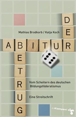 Abbildung von Koch / Brodkorb | Der Abiturbetrug | 2020 | Vom Scheitern des deutschen Bi...