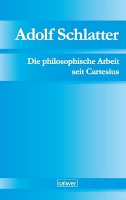 Abbildung von Schlatter | Adolf Schlatter - Die philosophische Arbeit seit Cartesius | 2020 | Ihr ethischer und religiöser E...
