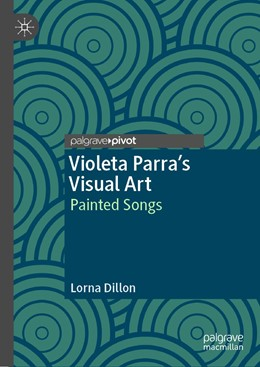 Abbildung von Dillon | Violeta Parra's Visual Art | 1st ed. 2020 | 2020 | Painted Songs
