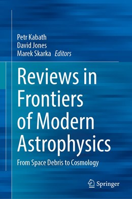 Abbildung von Kabáth / Jones / Skarka | Reviews in Frontiers of Modern Astrophysics | 1st ed. 2020 | 2020 | From Space Debris to Cosmology