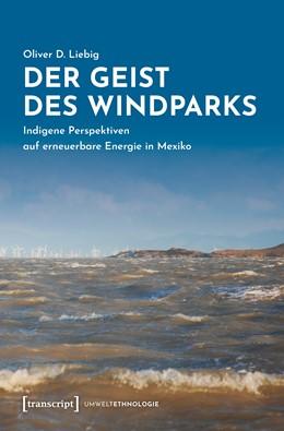 Abbildung von Liebig   Der Geist des Windparks   1. Auflage   2020   Indigene Perspektiven auf erne...