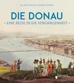Abbildung von Zeillinger / Petschar | Die Donau | 2020 | Eine Reise in die Vergangenhei...
