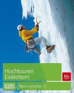 Abbildung von Dick / Geyer / Lindenthal   Alpin-Lehrplan 3: Hochtouren - Eisklettern   7. Auflage 2017   2020