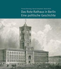 Abbildung von Schaper / Flemming / Schaulinski | Das Rote Rathaus in Berlin - Eine politische Geschichte | 2019 | Einzelveröffentlichung des Lan...