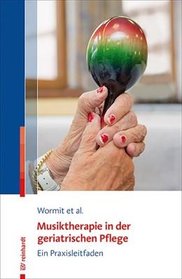 Abbildung von Wormit / Hillecke / Moreau | Musiktherapie in der geriatrischen Pflege | 2020 | Ein Praxisleitfaden