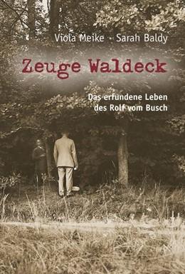 Abbildung von Meike / Baldy | Zeuge Waldeck | 2019 | Das erfundene Leben des Rolf v...
