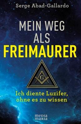 Abbildung von Abad-Gallardo | Mein Weg als Freimaurer | 2020 | Ich diente Luzifer, ohne es zu...