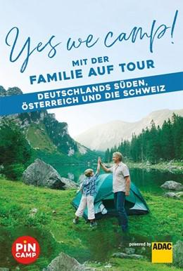 Abbildung von Yes we camp! Mit der Familie auf Tour - Deutschlands Süden, Österreich und die Schweiz   2020