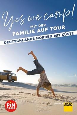 Abbildung von Yes we camp! Mit der Familie auf Tour - Deutschlands Norden mit Küste | 2020