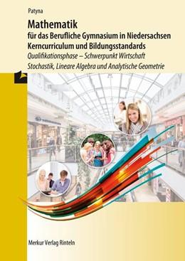 Abbildung von Patyna   Mathematik für das Berufliche Gymnasium in Niedersachsen - Kerncurriculum und Bildungstandards   1. Auflage   2020   beck-shop.de