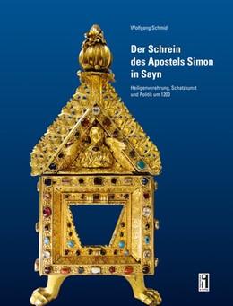 Abbildung von Schmid | Der Schrein des Apostels Simon in Sayn | 2019 | Heiligenverehrung, Schatzkunst...