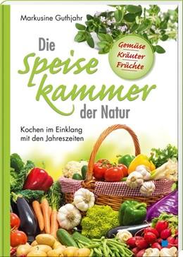 Abbildung von Guthjahr | Die Speisekammer der Natur | 1. Auflage | 2020 | beck-shop.de