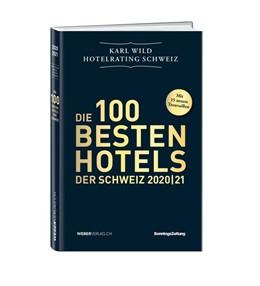 Abbildung von Wild | Hotelrating Schweiz 2020/21 | 2020 | Die 100 besten Hotels der Schw...