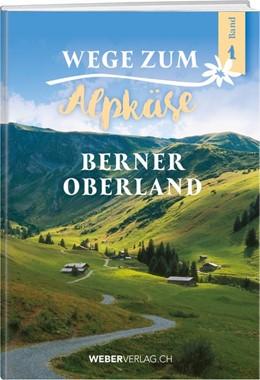 Abbildung von Wege zum Alpkäse Berner Oberland | 1. Auflage | 2020 | 240 Käsealpen im Porträt