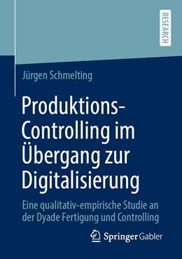 Abbildung von Schmelting   Produktions-Controlling im Übergang zur Digitalisierung   2020   Eine qualitativ-empirische Stu...