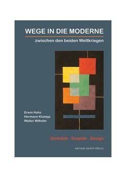 Abbildung von Schade / Brechenmacher / Dolgner | Wege in die Moderne - Gemälde, Graphik, Design zwischen den beiden Weltkriegen | 2019 | Erwin Hahs, Hermann Klumpp, Wa...