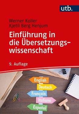 Abbildung von Koller / Henjum | Einführung in die Übersetzungswissenschaft | 9. grundlegend überarbeitete und aktualisierte Auflage | 2020