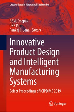Abbildung von Deepak / Parhi / Jena | Innovative Product Design and Intelligent Manufacturing Systems | 1st ed. 2020 | 2020 | Select Proceedings of ICIPDIMS...