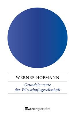 Abbildung von Hofmann | Grundelemente der Wirtschaftsgesellschaft | 1. Auflage | 2019 | Ein Leitfaden für Lehrende