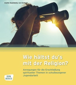 Abbildung von Daublebsky von Eichhain / Jugendpastoralinstitut (JPI)   Wie hältst du's mit der Religion?   1. Auflage   2020   beck-shop.de