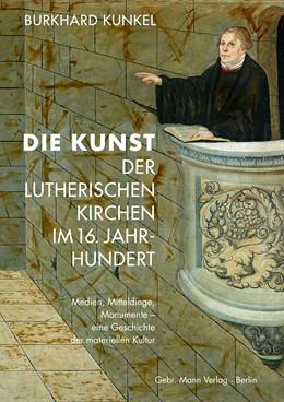 Abbildung von Kunkel | Die Kunst der lutherischen Kirchen im 16. Jahrhundert | 1. Auflage | 2020 | beck-shop.de