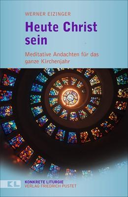 Abbildung von Eizinger | Heute Christ sein | 2020 | Meditative Andachten durch das...