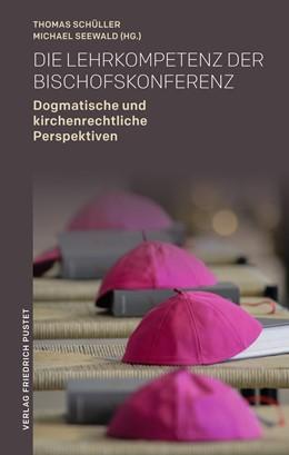 Abbildung von Schüller / Seewald | Die Lehrkompetenz der Bischofskonferenz | 2020 | Dogmatische und kirchenrechtli...
