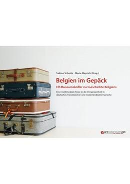 Abbildung von Schmitz / Weyrich   Belgien im Gepäck - Elf Museumskoffer zur Geschichte Belgiens   2019   Eine multimediale Reise in die...