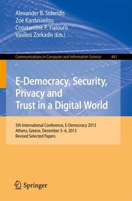 Abbildung von Sideridis / Kardasiadou | E-Democracy, Security, Privacy and Trust in a Digital World | 1. Auflage | 2014 | beck-shop.de