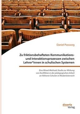 Abbildung von Passweg | Zu friktionsbehafteten Kommunikations- und Interaktionsprozessen zwischen Lehrer*innen in schulischen Systemen | 1. Auflage | 2020 | beck-shop.de