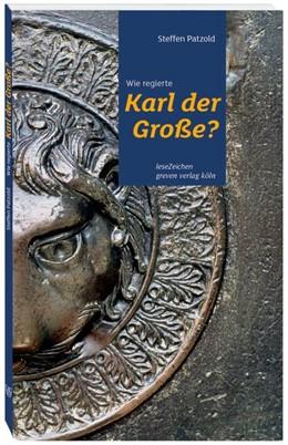 Abbildung von Patzold | Wie regierte Karl der Große? | 1. Auflage | 2020 | beck-shop.de