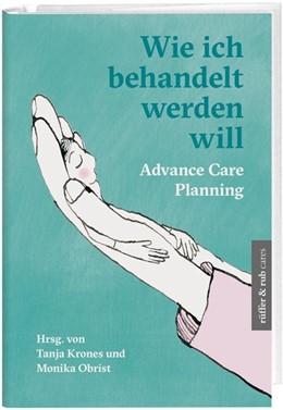 Abbildung von Weber / Krones / Obrist | Wie ich behandelt werden will | 2020 | Advance Care Planning