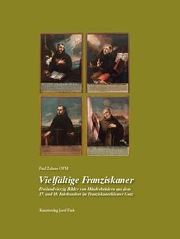 Abbildung von Zahner OFM   Vielfältige Franziskaner - Dreiundvierzig Bilder von Minderbrüdern aus dem 17. und 18. Jahrhundert im Franziskanerkloster Graz   2019