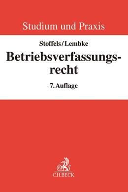 Abbildung von Stoffels / Lembke | Betriebsverfassungsrecht | 7., umfassend neu bearbeitete Auflage | 2020