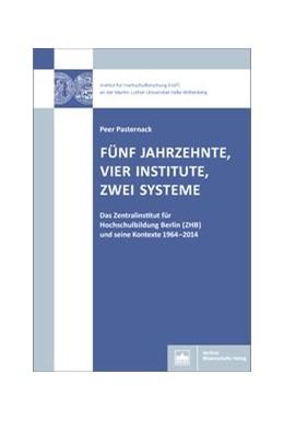 Abbildung von Pasternack | Fünf Jahrzehnte, vier Institute, zwei Systeme | 1. Auflage | 2019 | beck-shop.de