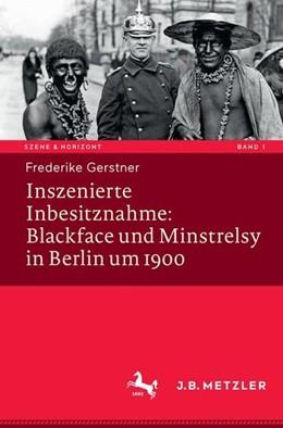 Abbildung von Gerstner   Inszenierte Inbesitznahme: Blackface und Minstrelsy in Berlin um 1900   2017
