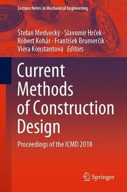 Abbildung von Medvecký / Hrcek / Kohár / Brumercík / Konstantová   Current Methods of Construction Design   2019   Proceedings of the ICMD 2018