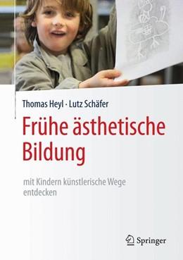 Abbildung von Heyl / Schäfer | Frühe ästhetische Bildung - mit Kindern künstlerische Wege entdecken | 2016